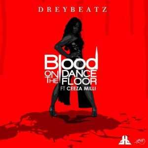 Drey Beatz - Blood On The Dance Floor Ft. Ceeza Milli
